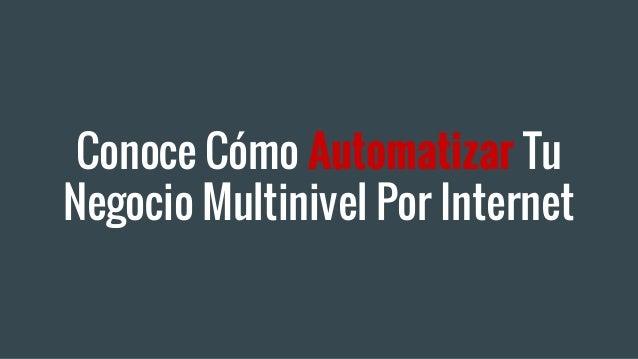 Conoce Cómo Automatizar Tu Negocio Multinivel Por Internet