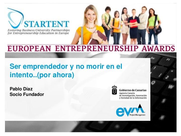 Ser emprendedor y no morir en elEVM Project Managementintento..(por ahora)Pablo DíazPresentación CorporativaSocio Fundador