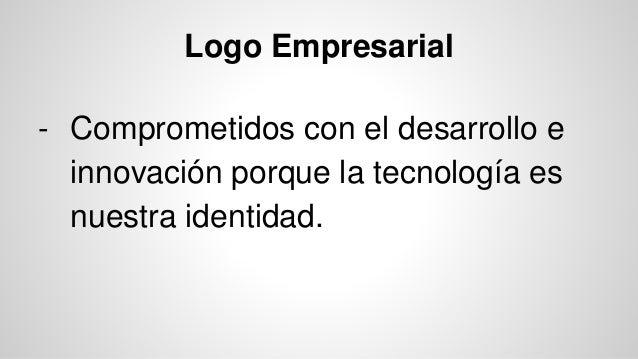 Logo Empresarial - Comprometidos con el desarrollo e innovación porque la tecnología es nuestra identidad.