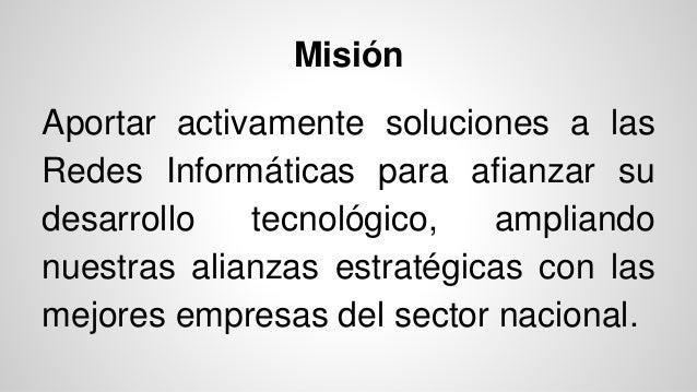 Visiòn Apoyar tanto el sector público, como privado, de acuerdo con sus necesidades en el área de las redes informáticas, ...