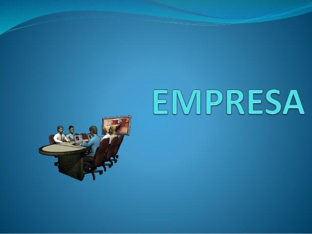 La empresa es el instrumento universalmente empleado para producir y poner en manos del publico la mayor parte de los bien...