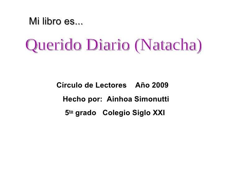 Círculo de Lectores  Año 2009 Hecho por:  Ainhoa Simonutti 5 to  grado  Colegio Siglo XXI Querido Diario (Natacha) Mi libr...