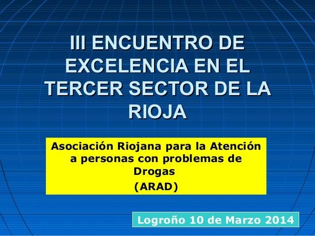 III ENCUENTRO DEIII ENCUENTRO DE EXCELENCIA EN ELEXCELENCIA EN EL TERCER SECTOR DE LATERCER SECTOR DE LA RIOJARIOJA Asocia...