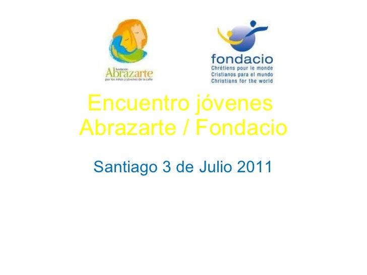 Encuentro jóvenes  Abrazarte / Fondacio Santiago 3 de Julio 2011