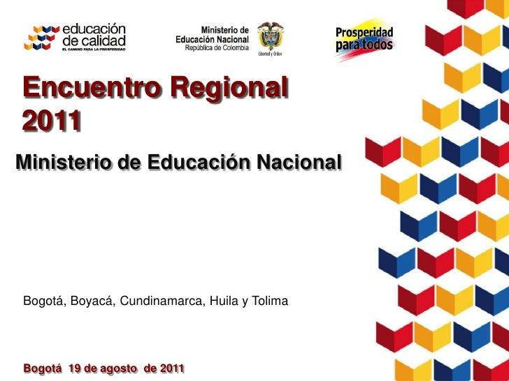 Encuentro Regional 2011<br />Encuentro Regional 2011<br />Ministerio de EducaciónNacional<br />Bogotá, Boyacá, Cundinamarc...