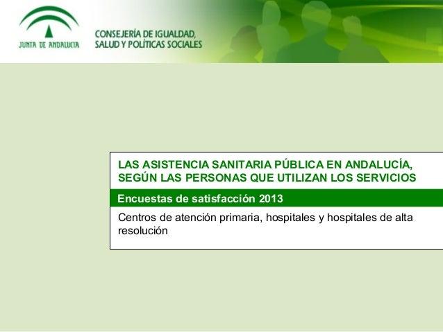 Encuestas de satisfacción 2013 Encuestas de satisfacción 2013 Centros de atención primaria, hospitales y hospitales de alt...