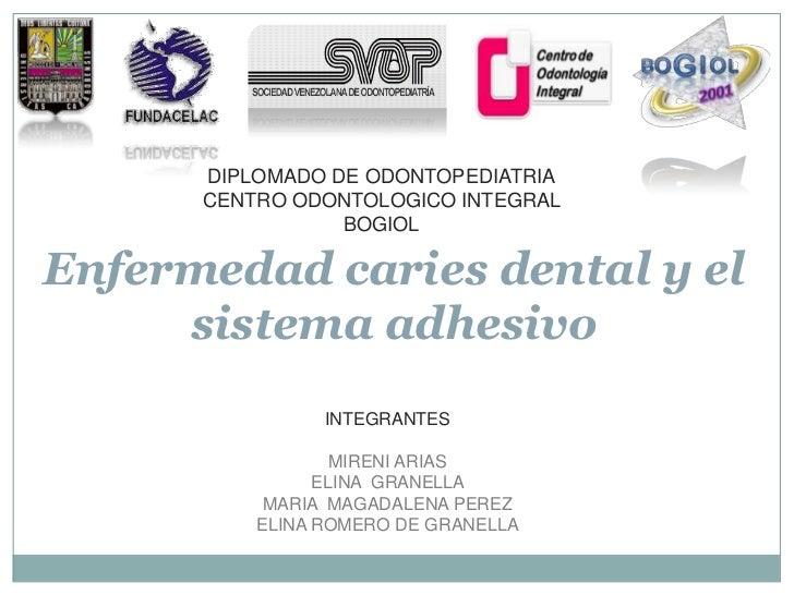 DIPLOMADO DE ODONTOPEDIATRIA      CENTRO ODONTOLOGICO INTEGRAL                 BOGIOLEnfermedad caries dental y el     sis...