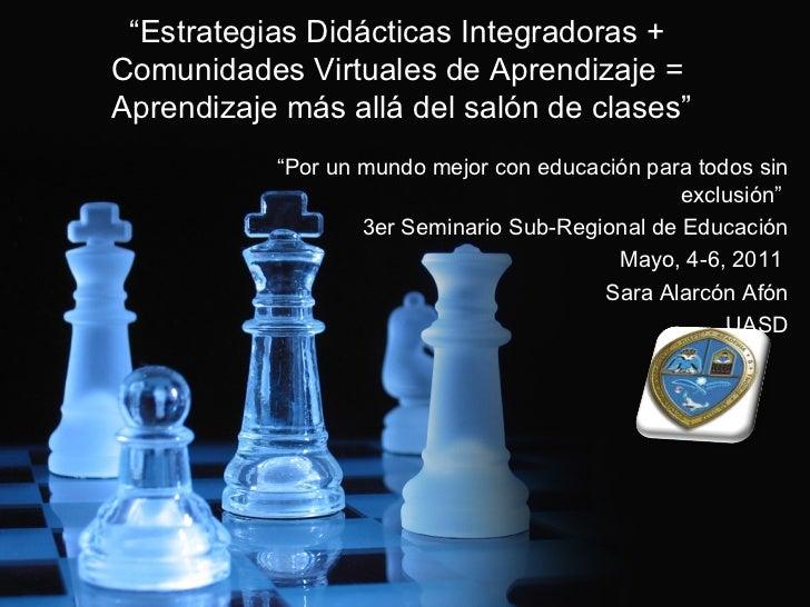 """"""" Estrategias Didácticas Integradoras +  Comunidades Virtuales de Aprendizaje =  Aprendizaje más allá del salón de clases""""..."""