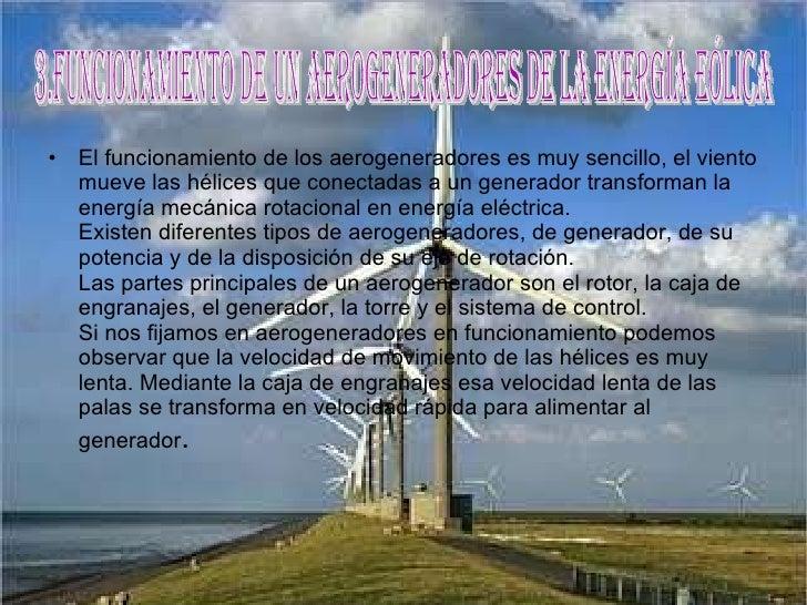 <ul><li>El funcionamiento de los aerogeneradores es muy sencillo, el viento mueve las hélices que conectadas a un generado...