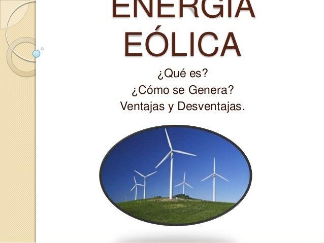 ENERGÍA EÓLICA ¿Qué es? ¿Cómo se Genera? Ventajas y Desventajas.