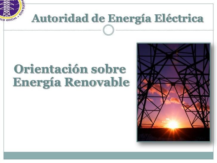 Autoridad de Energía EléctricaOrientación sobreEnergía Renovable