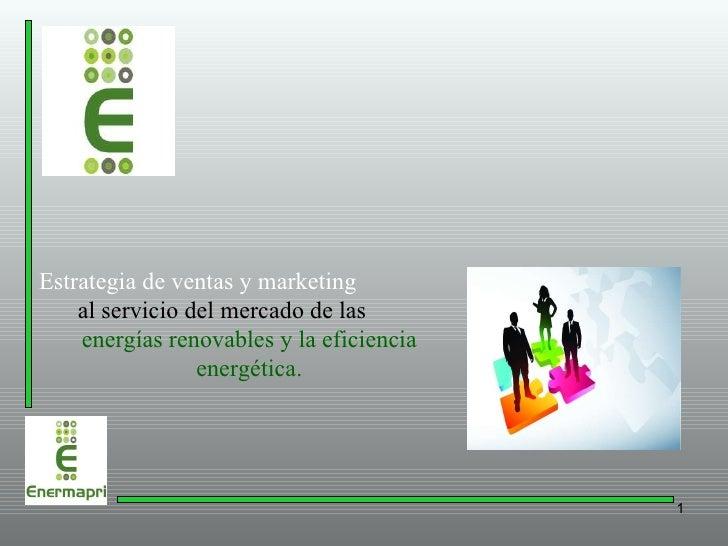 Estrategia de ventas y marketing   al servicio del mercado de las  energías renovables y la eficiencia energética.