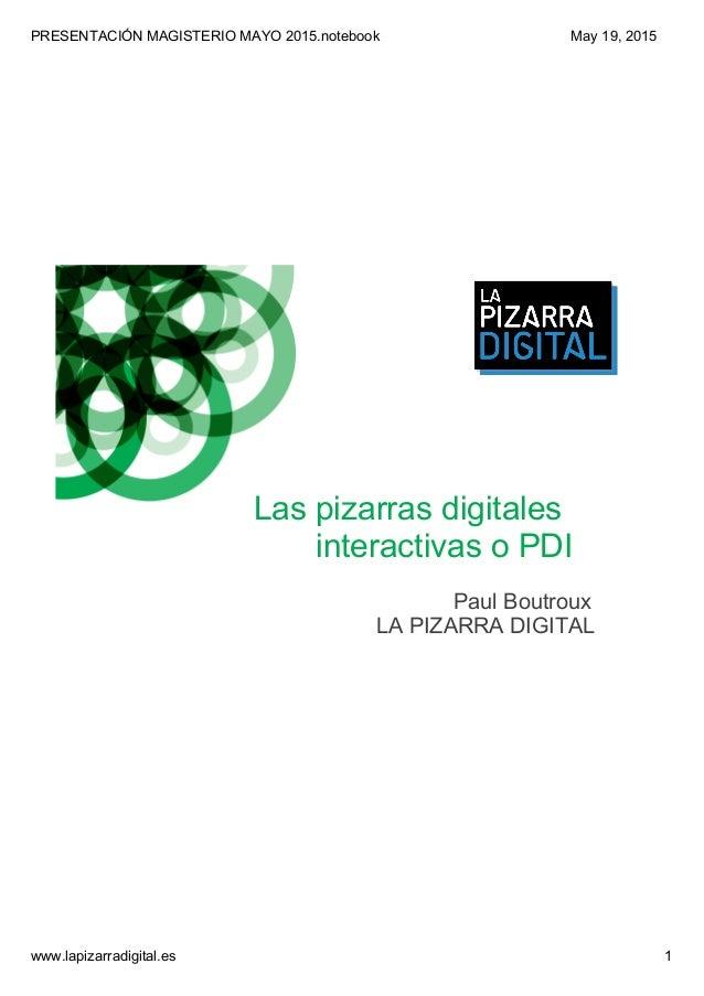 PRESENTACIÓNMAGISTERIOMAYO2015.notebook www.lapizarradigital.es 1 May19,2015 Laspizarrasdigitales interactivasoP...