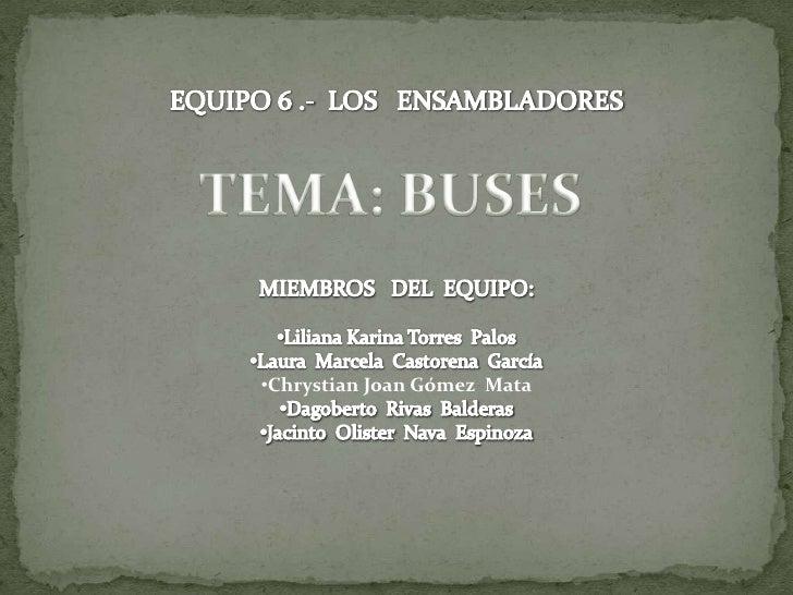 EQUIPO 6 .-  LOS   ENSAMBLADORES<br />MIEMBROS   DEL  EQUIPO:<br /><ul><li>Liliana Karina Torres  Palos