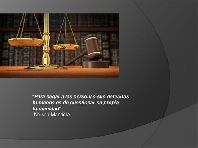 """""""Para negar a las personas sus derechos humanos es de cuestionar su propia humanidad"""" -Nelson Mandela"""