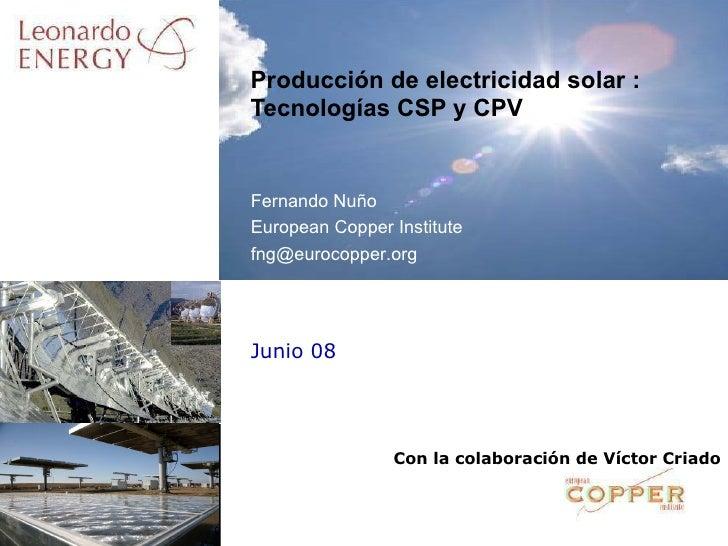 Junio 08 Producción de electricidad solar : Tecnologías CSP y CPV Fernando Nuño European Copper Institute [email_address] ...