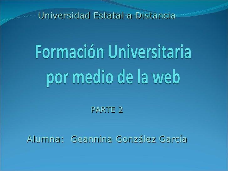 Universidad Estatal a Distancia PARTE 2 Alumna:  Geannina González García