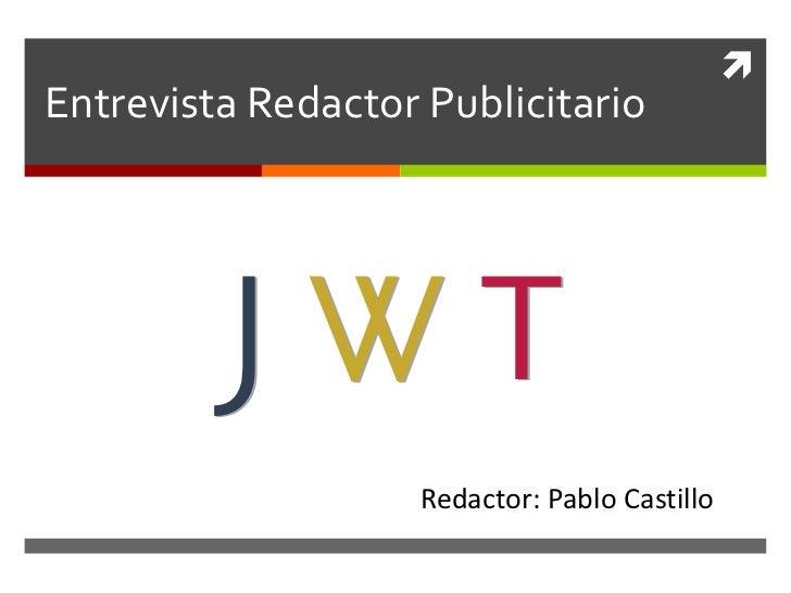 Entrevista Redactor Publicitario<br />Redactor: Pablo Castillo<br />