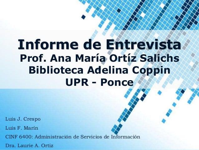 Informe de Entrevista      Prof. Ana María Ortíz Salichs       Biblioteca Adelina Coppin              UPR - PonceLuis J. C...