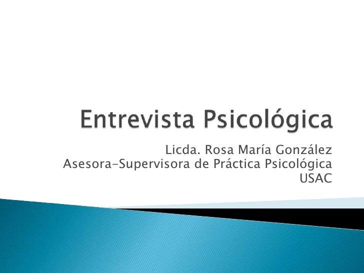 Entrevista Psicológica<br />Licda. Rosa María González<br />Asesora-Supervisora de Práctica Psicológica<br />USAC<br />