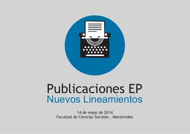 Publicaciones EP Nuevos Lineamientos 14 de mayo de 2014 Facultad de Ciencias Sociales . Montevideo
