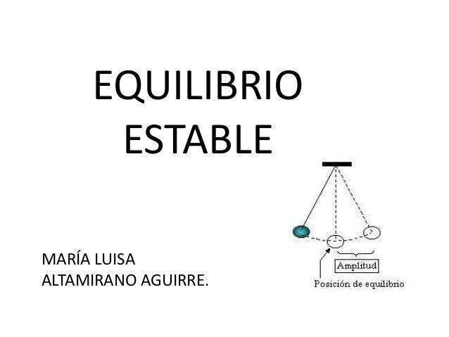 EQUILIBRIO ESTABLE MARÍA LUISA ALTAMIRANO AGUIRRE.
