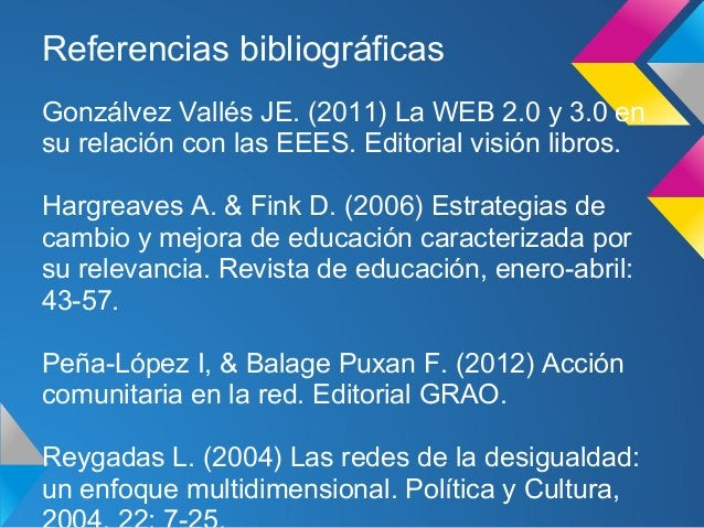 Referencias bibliográficasGonzálvez Vallés JE. (2011) La WEB 2.0 y 3.0 ensu relación con las EEES. Editorial visión libros...
