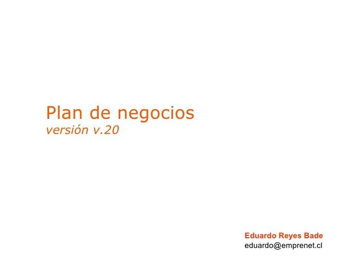 Plan de negocios versión v.20 Eduardo Reyes Bade [email_address]