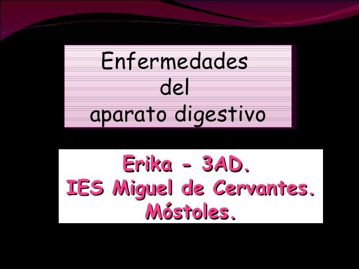 Enfermedades  del  aparato digestivo Erika - 3AD.  IES Miguel de Cervantes. Móstoles.