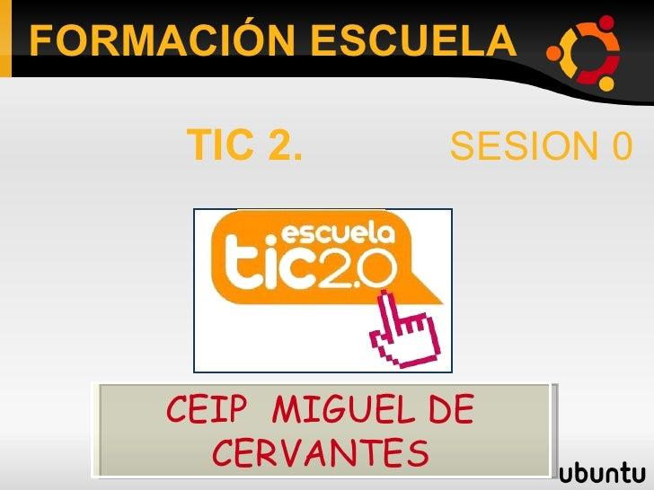 CEIP  MIGUEL DE CERVANTES FORMACIÓN ESCUELA TIC 2.  SESION 0