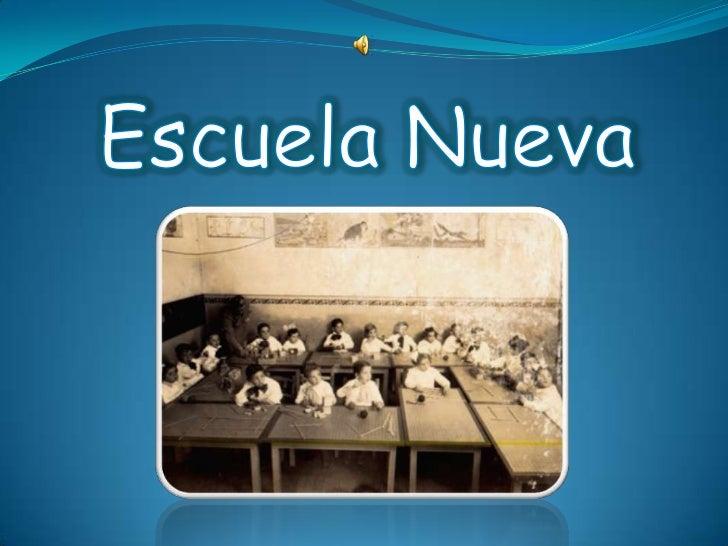 El termino Escuela Nueva se refiere a todo un conjunto de principios que surgen a finales delsiglo XIX y se consolidan en ...