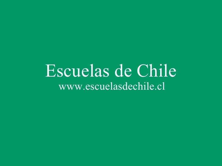 Escuelas de Chile www.escuelasdechile.cl