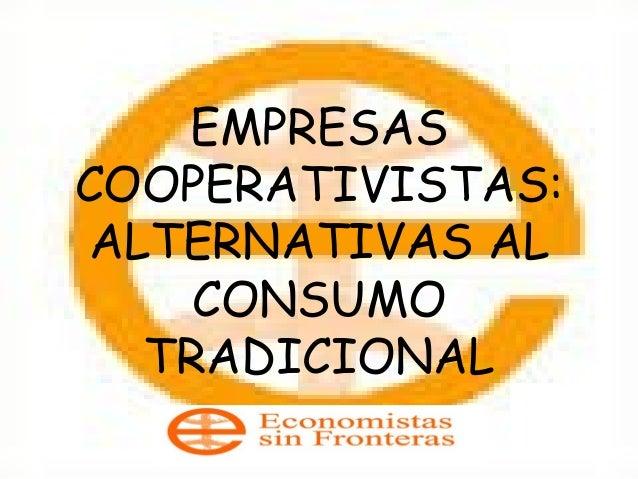 EMPRESAS COOPERATIVISTAS: ALTERNATIVAS AL CONSUMO TRADICIONAL