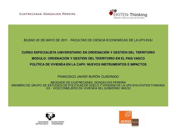 BILBAO 20 DE MAYO DE 2011 - FACULTAD DE CIENCIA ECONOMICAS DE LA UPV-EHUCURSO ESPECIALISTA UNIVERSITARIO EN ORDENACIÓN Y ...