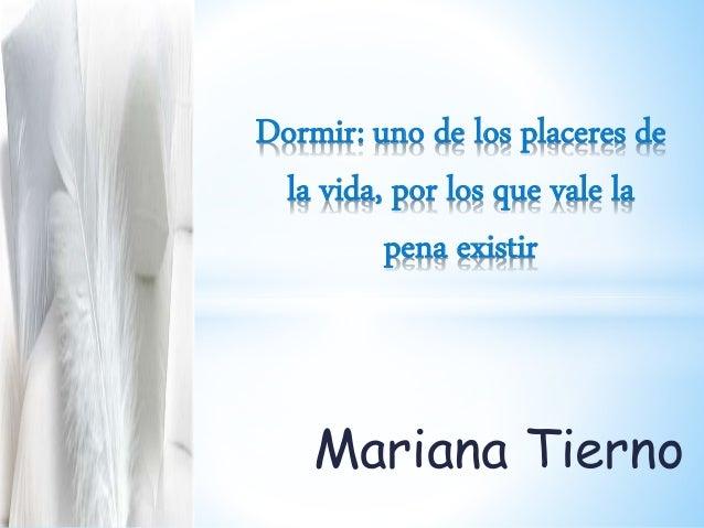 Mariana Tierno Dormir: uno de los placeres de la vida, por los que vale la pena existir
