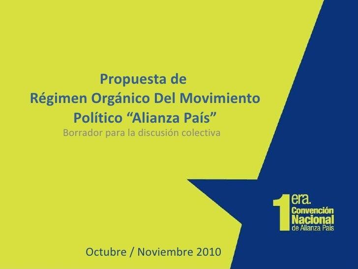 """Propuesta de  Régimen Orgánico Del Movimiento Político """"Alianza País"""" Octubre / Noviembre 2010 Borrador para la discusión ..."""