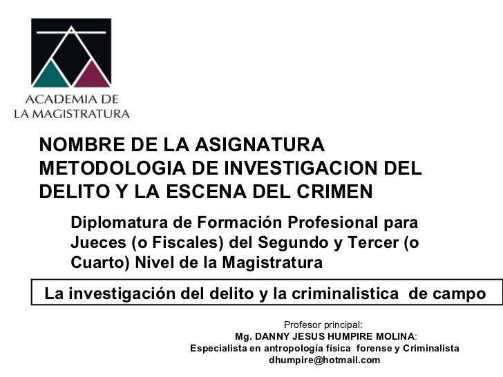 NOMBRE DE LA ASIGNATURA METODOLOGIA DE INVESTIGACION DEL DELITO Y LA ESCENA DEL CRIMEN   La investigación del delito y la ...