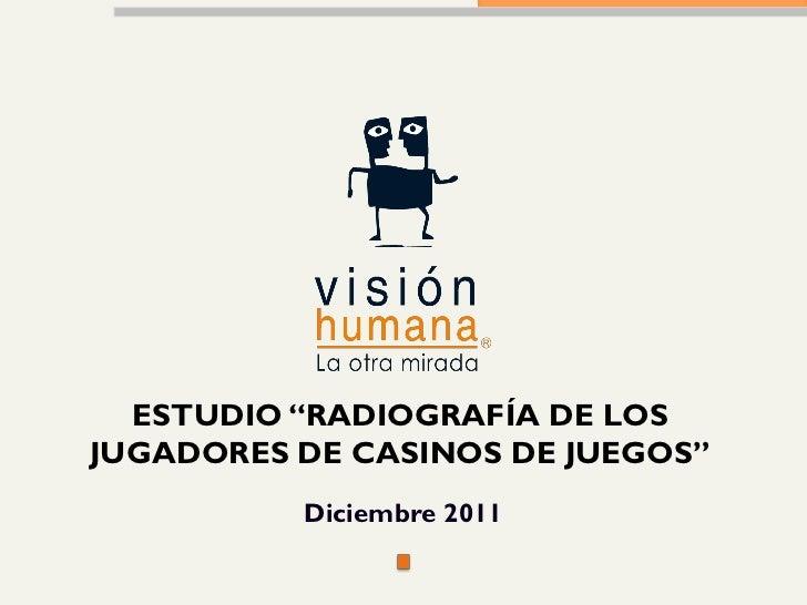 """ESTUDIO """"RADIOGRAFÍA DE LOSJUGADORES DE CASINOS DE JUEGOS""""          Diciembre 2011"""