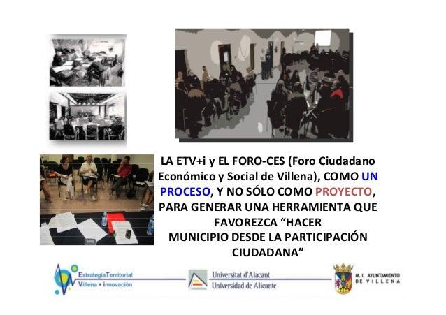 LA ETV+i y EL FORO-CES (Foro Ciudadano Económico y Social de Villena), COMO UN PROCESO, Y NO SÓLO COMO PROYECTO, PARA GENE...
