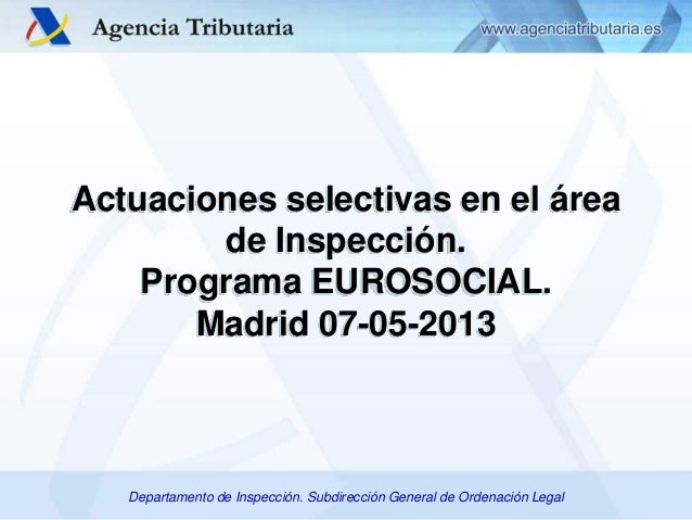 Actuaciones selectivas en el área de Inspección. Programa EUROSOCIAL. Madrid 07-05-2013  Departamento de Inspección. Subdi...