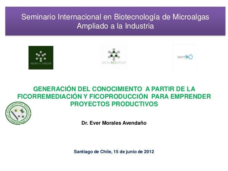 Seminario Internacional en Biotecnología de Microalgas                 Ampliado a la Industria    GENERACIÓN DEL CONOCIMIE...