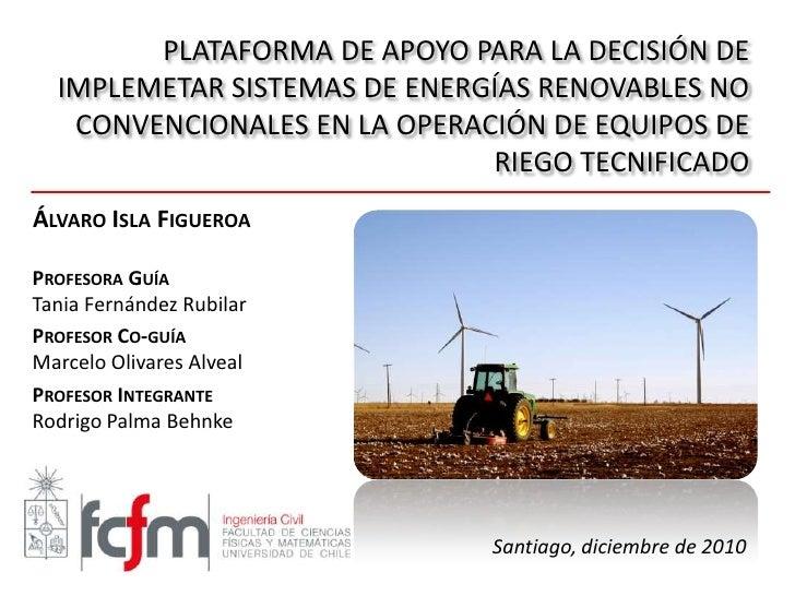PLATAFORMA DE APOYO PARA LA DECISIÓN DE IMPLEMETAR SISTEMAS DE ENERGÍAS RENOVABLES NO CONVENCIONALES EN LA OPERACIÓN DE EQ...