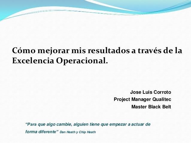 Cómo mejorar mis resultados a través de laExcelencia Operacional.                                                     Jose...