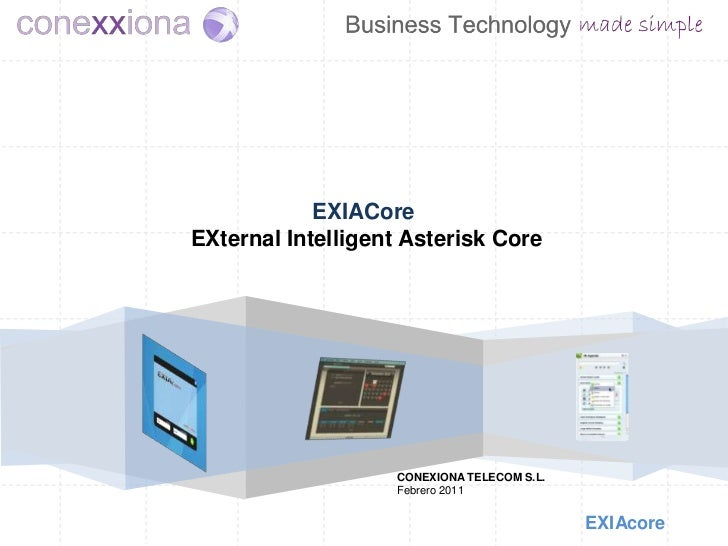 EXIACore<br />EXternalIntelligentAsterisk Core<br />CONEXIONA TELECOM S.L.<br />Febrero 2011<br />