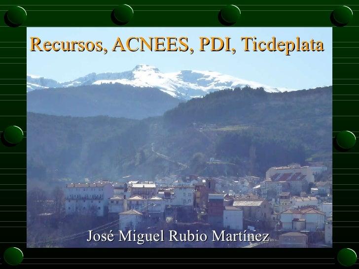 José Miguel Rubio Martínez Recursos, ACNEES, PDI, Ticdeplata