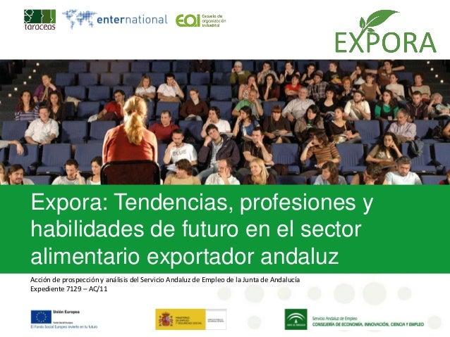Expora: Tendencias, profesiones yhabilidades de futuro en el sectoralimentario exportador andaluzAcción de prospección y a...