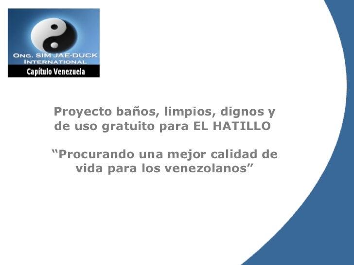 """Proyecto baños, limpios, dignos y de uso gratuito para EL HATILLO  """" Procurando una mejor calidad de vida para los venezol..."""