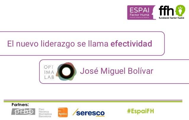 #EspaiFH Partners: El nuevo liderazgo se llama efectividad José Miguel Bolívar