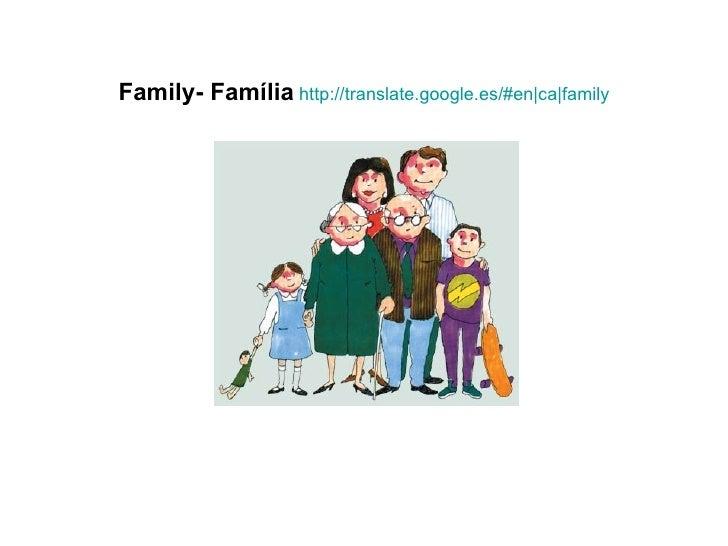 Family- Família http://translate.google.es/#en|ca|family