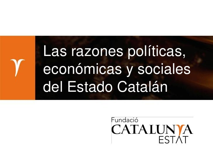 Las razones políticas,económicas y socialesdel Estado Catalán